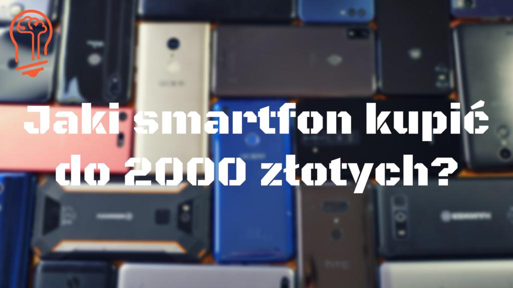 Jaki smartfon kupić do 2000 złotych?